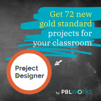 Project Designer by PBLWorks - get 72 new gold standard projects for your classroom
